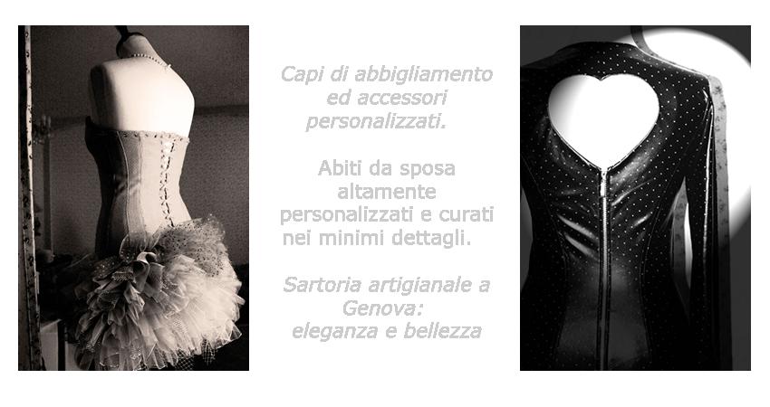Capi di abbigliamento ed accessori personalizzati. Abiti da sposa altamente personalizzati e curati nei minimi dettagli. Sartoria artigianale a Genova: eleganza e bellezza